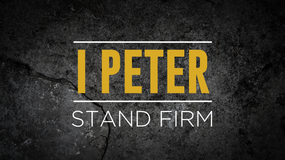 I Peter - Stand Firm