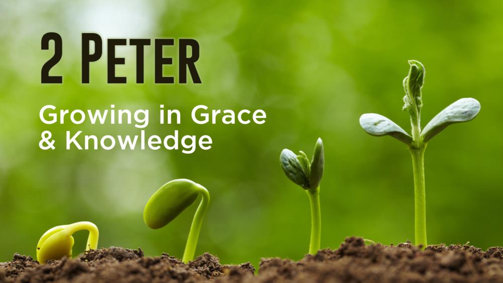 2 Peter - Growing in Grace & Knowledge