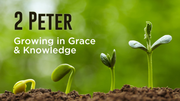 2 Peter - Growing in Grace & Knowledge